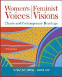 Women's Voices, Feminist Visions : Classic and Contemporary Readings, Shaw, Susan M. and Lee, Janet, 007351232X