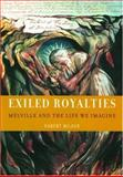 Exiled Royalties : Melville and the Life We Imagine, Milder, Robert, 0195142322