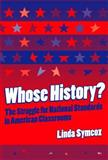Whose History? : The Struggle for National Standards in American Classrooms, Symcox, Linda, 0807742325
