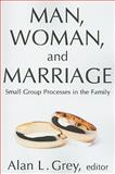 Man, Woman, and Marriage : Small Group Processes in the Family, , 0202362329