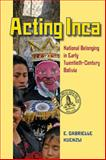 Acting Inca : National Belonging in Early Twentieth-Century Bolivia, Kuenzli, E. Gabrielle, 0822962322