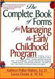 The Complete Book of Forms for Managing the Early Childhood Program, Watkins, Kathleen P. and Durant, Lucius, Jr., 087628232X