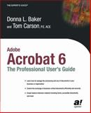 Adobe Acrobat 6 : The Professional User's Guide, Carson, Tom and Baker, Donna L., 1590592328