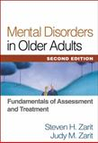 Mental Disorders in Older Adults, Second Edition : Fundamentals of Assessment and Treatment, Zarit, Steven H. and Zarit, Judy M., 1609182324