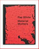 Pae White: Material Mutters, Oliver Zybok, Susan Emerling, 1894212320