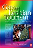 Gay and Lesbian Tourism : The Essential Guide for Marketing, Guaracino, Jeff, 0750682329