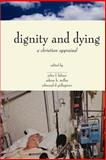 Dignity and Dying : A Christian Appraisal, , 0802842321