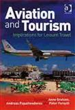 Aviation and Tourism : Implications for Leisure Travel, Anne Graham, Andreas Papatheodorou, Peter Forsyth, 1409402320