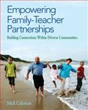 Empowering Family-Teacher Partnerships : Building Connections Within Diverse Communities, Coleman, Thomas M. and Coleman, Mick, 141299232X