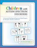 Children with Autism Spectrum Disorders : A Structured Teaching and Experience-Based Program for Therapists, Teachers, and Parents, Bernard-Opitz, Vera, 1416402322