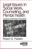 Legal Issues in Social Work, Counseling, and Mental Health : Guidelines for Clinical Practice in Psychotherapy, Madden, Robert G., 0761912339