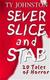 SEVER, SLICE and STAB, Ty Johnston, 149277233X