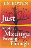 Just Another Mzungu Passing Through, Bowen, Jim, 190576233X