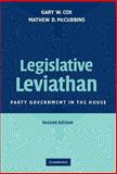 Legislative Leviathan : Party Government in the House, Cox, Gary W. and McCubbins, Mathew D., 0521872332