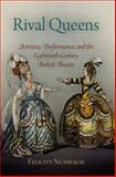 Rival Queens : Actresses, Performance, and the Eighteenth-Century British Theater, Nussbaum, Felicity, 0812242335