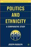 Politics and Ethnicity : A Comparative Study, Rudolph, Joseph R. and Rudolph, Joseph, 1403962332