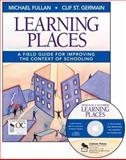 Learning Places : A Field Guide for Improving the Context of Schooling, Fullan, Michael and St. Germain, Clif, 1412942330