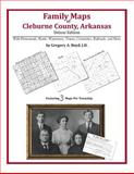 Family Maps of Cleburne County, Arkansas, Deluxe Edition : With Homesteads, Roads, Waterways, Towns, Cemeteries, Railroads, and More, Boyd, Gregory A., 1420312332