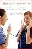 Inspiring the Inspirational : Words of Hope from Nurses to Nurses, Heacock, 1438922337