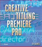 Creative Titling with Premiere Pro, Gaskell, Ed, 1578202337