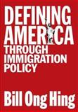 Defining America Through Immigration Policy 1st Edition