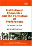 Institutional Economics and the Formation of Preferences : The Advent of Pop Music, Dolfsma, Wilfred, 1843762331