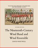 The Nineteenth-Century Wind Band and Wind Ensemble, Whitwell, David, 1936512335