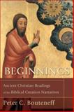 Beginnings : Ancient Christian Readings of the Biblical Creation Narratives, Bouteneff, Peter C., 0801032334