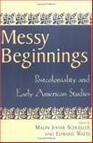 Messy Beginnings : Postcoloniality and Early American Studies, , 0813532337