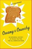 Creamy and Crunchy : An Informal History of Peanut Butter, the All-American Food, Krampner, Jon, 0231162332