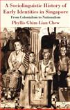 A Sociolinguistic History of Early Identities in Singapore : From Colonialism to Nationalism, Chew, Phyllis Ghim-Lian, 1137012331