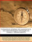 Catalogue Général des Manuscrits des Bibliothèques Publiques de France, France Ministre De L&apos and Min Ducation Natio, 1149752335