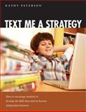 Text Me a Strategy : How to Encourage Students to Develop the Skills They Need to Become Independent Learners, Paterson, Kathy, 1551382334