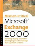 Mission-Critical Microsoft Exchange 2000 : Building Highly-Available Messaging and Knowledge Management Systems, Cochran, Jerry, 1555582338