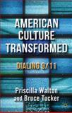 American Culture Transformed : Dialing 9/11, Tucker, Bruce and Walton, Priscilla, 1137002336