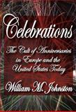 Celebrations : The Cult of Anniversaries in Europe and the United States Today, Johnston, William M., 1412842336