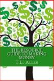 The Resource Guide to Making Money, T. L. Allen, 1497302331