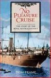 No Pleasure Cruise : The Story of the Royal Australian Navy, Frame, Tom, 1741142334