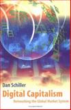 Digital Capitalism : Networking the Global Market System, Schiller, Dan, 0262692333