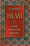 Islam - A Guide for Jews and Christians, Peters, F. E., 0691122334