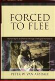 Forced to Flee : Human Rights and Human Wrongs in Refugee Homelands, Van Arsdale, Peter W., 0739112333