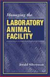 Managing the Laboratory Animal Facility : Concepts and Considerations, Silverman, Jerald, 0849312337