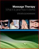Massage Therapy : What It Is and How It Works, Schenkman, Steven, 1418012335