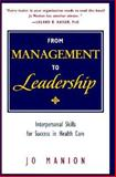 From Management to Leadership : Interpersonal Skills for Success in Health Care, Manion, Jo, 1556482337