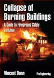 Collapse of Burning Buildings : A Guide to Fireground Safety, Dunn, Vincent, 1593702337