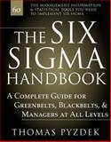 The Six Sigma Handbook : A Complete Guide for Greenbelts, Blackbelts, and Managers at All Levels, Pyzdek, Thomas, 0071372334