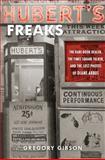 Hubert's Freaks, Gregory Gibson, 0151012334