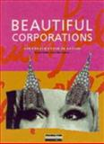 Beautiful Corporations : Corporate Style in Action, Dickinson, Paul and Leonard, Rufus, 0273642332