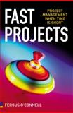 Fast Projects : Project Management When Time Is Short, O'Connell, Fergus, 0273712330