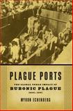 Plague Ports : The Global Urban Impact of Bubonic Plague, 1894-1901, Echenberg, Myron, 0814722334